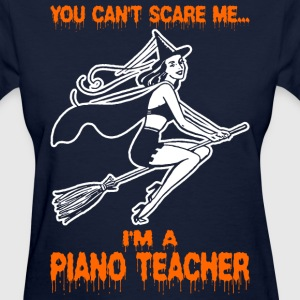 You Cant Scare Me Im A Piano Teahcer - Women's T-Shirt