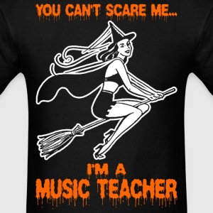 You Cant Scare Me Im A Music Teacher - Men's T-Shirt