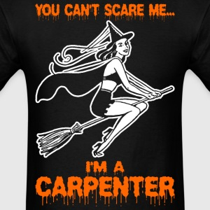 You Cant Scare Me Im A Carpenter - Men's T-Shirt