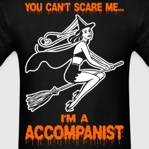 You Cant Scare Me Im A Accompanist - Men's T-Shirt