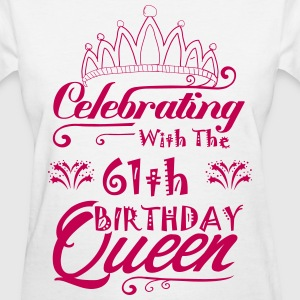 Celebrating With The 61th Birthday Queen T-Shirts - Women's T-Shirt