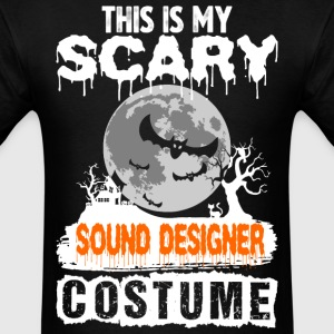 This is my Scary Sound Designer Costume - Men's T-Shirt
