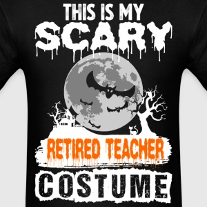 This is my Scary Retired Teacher Costume - Men's T-Shirt