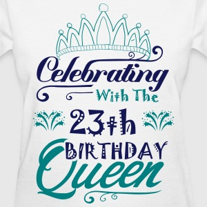 Celebrating With The 23th Birthday Queen T-Shirts - Women's T-Shirt