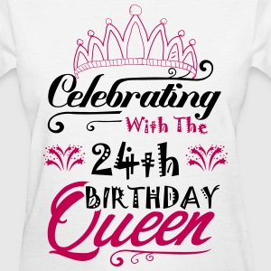 Celebrating With The 24th Birthday Queen T-Shirts - Women's T-Shirt