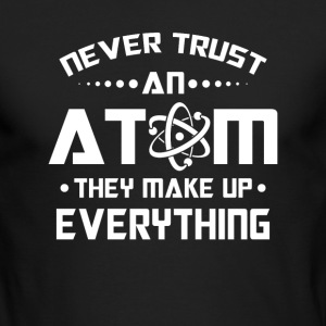 Never trust an Atom they make up everything Long Sleeve Shirts - Men's Long Sleeve T-Shirt by Next Level