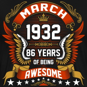 March 1932 86 Years Of Being Awesome T-Shirts - Men's Premium T-Shirt