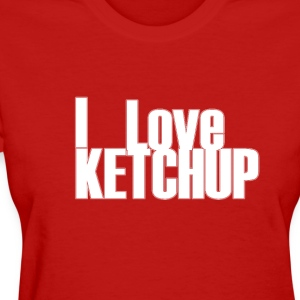I love Ketchup Red Tee  Women's T-Shirts - Women's T-Shirt