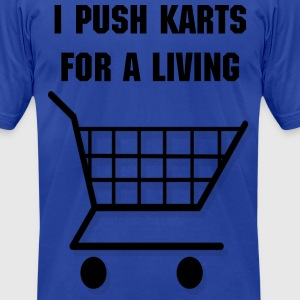 I push karts for a living. - Men's T-Shirt by American Apparel