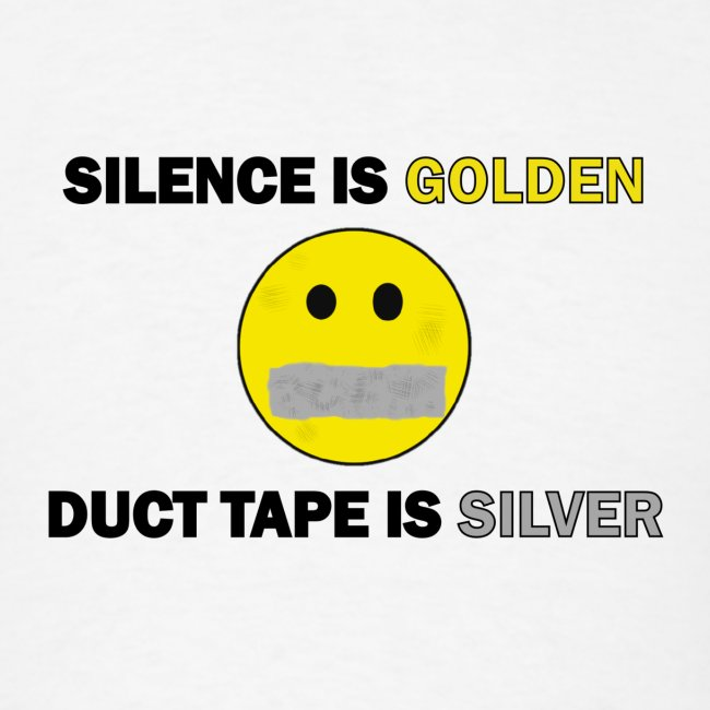 Silence is Golden, Duct Tape is Silver Shirt