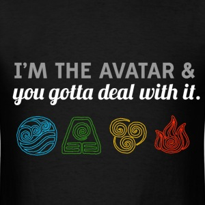 I'm the avatar and you gotta deal with it.  - Men's T-Shirt