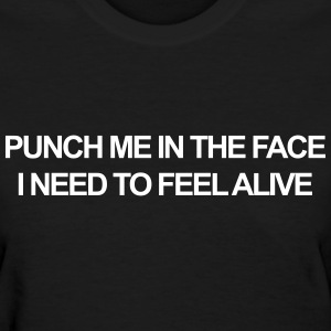 Punch me in the face, I need to feel alive T-Shirts - Women's T-Shirt