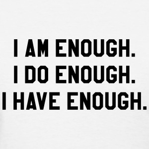 I am enough I do enough I have enough T-Shirts - Women's T-Shirt