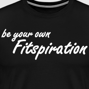 Be Your Own Fitspiration - Fitness Inspiration T-Shirts - Men's Premium T-Shirt