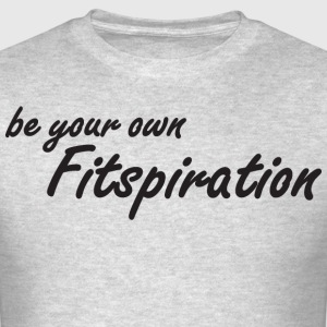 Be Your Own Fitspiration - Fitness Inspiration T-Shirts - Men's T-Shirt