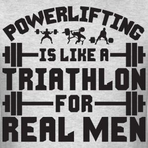Powerlifting Is Like A Triathlon For Real Men T-Shirts - Men's T-Shirt