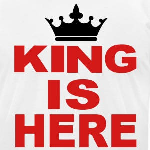 KING IS HERE T-Shirts - Men's T-Shirt by American Apparel
