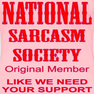 National Sarcasm Society Like We Need Your Support - Women's Premium T-Shirt