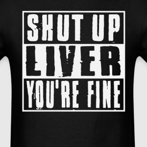 Shut Up Liver T-Shirt T-Shirts - Men's T-Shirt