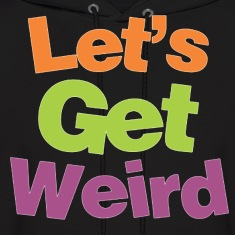Lets Get Weird. Hoodies