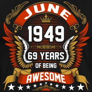 June 1949 69 Years Of Being Awesome T-Shirts - Men's Premium T-Shirt