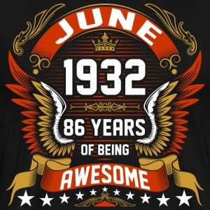 June 1932 86 Years Of Being Awesome T-Shirts - Men's Premium T-Shirt