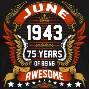 June 1943 75 Years Of Being Awesome T-Shirts - Men's Premium T-Shirt