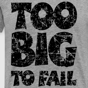 TOO BIG TO FAIL Distressed Black T-Shirts - Men's Premium T-Shirt