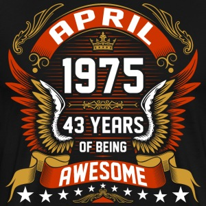 April 1975 43 Years Of Being Awesome T-Shirts - Men's Premium T-Shirt