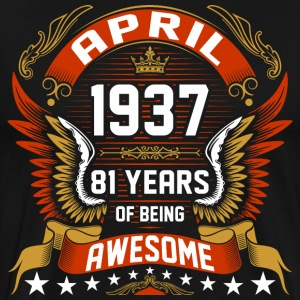 April 1937 81 Years Of Being Awesome T-Shirts - Men's Premium T-Shirt