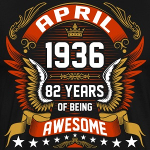 April 1936 82 Years Of Being Awesome T-Shirts - Men's Premium T-Shirt
