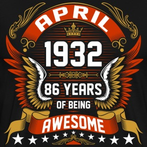April 1932 86 Years Of Being Awesome T-Shirts - Men's Premium T-Shirt