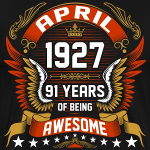 April 1927 91 Years Of Being Awesome T-Shirts - Men's Premium T-Shirt