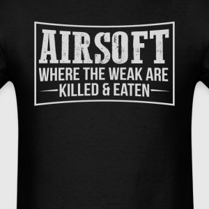 Airsoft The Weak are Killed _ Eaten T-Shirt T-Shirts - Men's T-Shirt