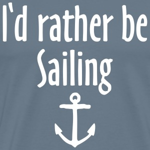 I'd rather be sailing anchor T-Shirts - Men's Premium T-Shirt