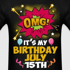 OMG! Its My Birthday July 15th T-Shirts - Men's T-Shirt