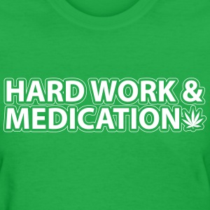 Hard Work & Medication (1 Color) T-Shirts - Women's T-Shirt