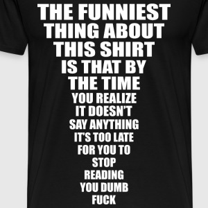 THE FUNNIEST THING ABOUT THIS SHIRT - Men's Premium T-Shirt