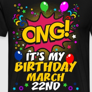 Its My Birthday March Twenty Second T-Shirts - Men's Premium T-Shirt