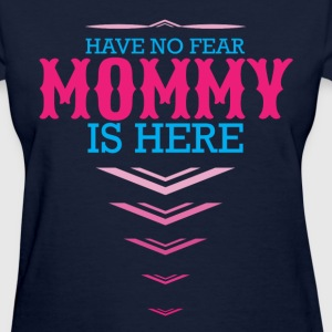 Have No Fear Mommy Is Here T-Shirts - Women's T-Shirt