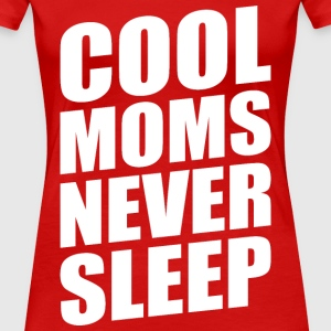 COOL MOMS NEVER SLEEP - Women's Premium T-Shirt