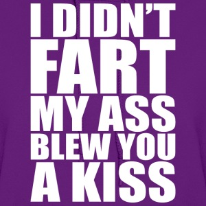 I DIDN'T FART MY ASS BLEW YOU A KISS - Women's Hoodie