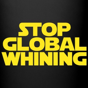 STOP GLOBAL WHINING - Full Color Mug