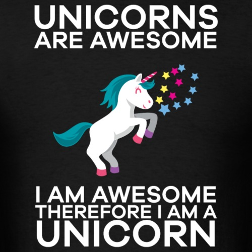 Unicorns Are Awesome Therefore I am A Unicorn
