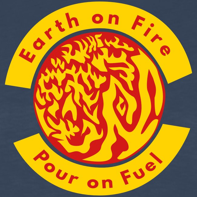 Earth on Fire  Pour on Fuel