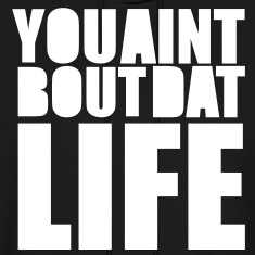 YOU AINT BUT DAT LIFE Hoodies