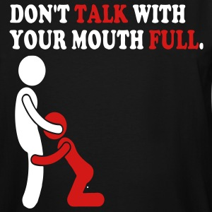 DON'T TALK WITH YOUR MOUTH FULL. T-Shirts - Men's Tall T-Shirt