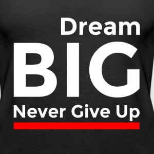DREAM BIG NEVER GIVE UP Tanks - Women's Premium Tank Top