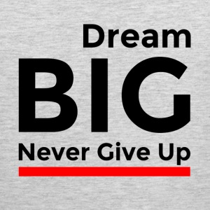 DREAM BIG NEVER GIVE UP Sportswear - Men's Premium Tank