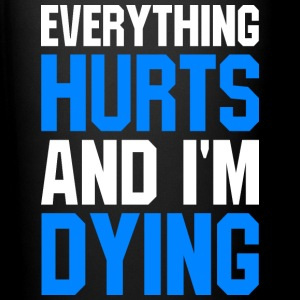 EVERYTHING HURTS AND I'M DYING - Full Color Mug